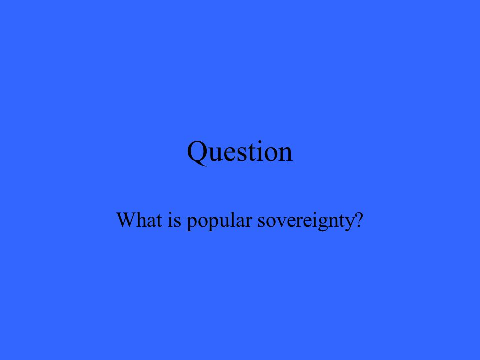 Question What is popular sovereignty?