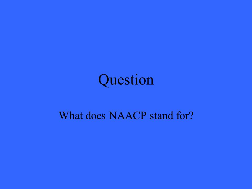 Question What does NAACP stand for?