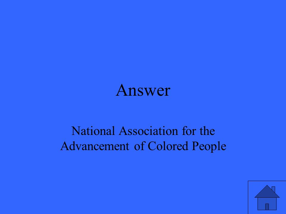 Answer National Association for the Advancement of Colored People