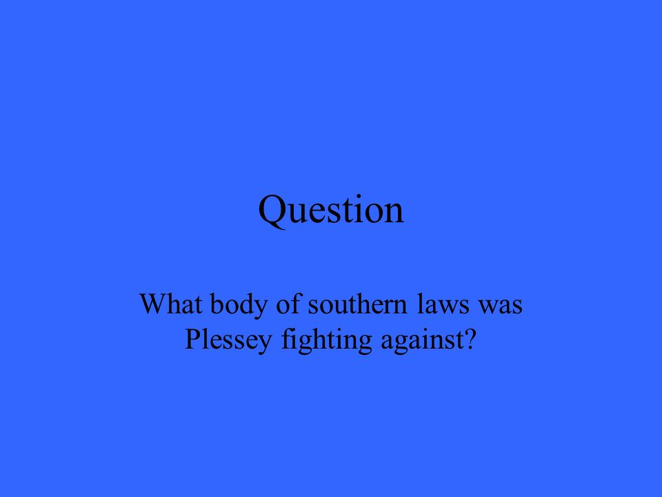 Question What body of southern laws was Plessey fighting against?
