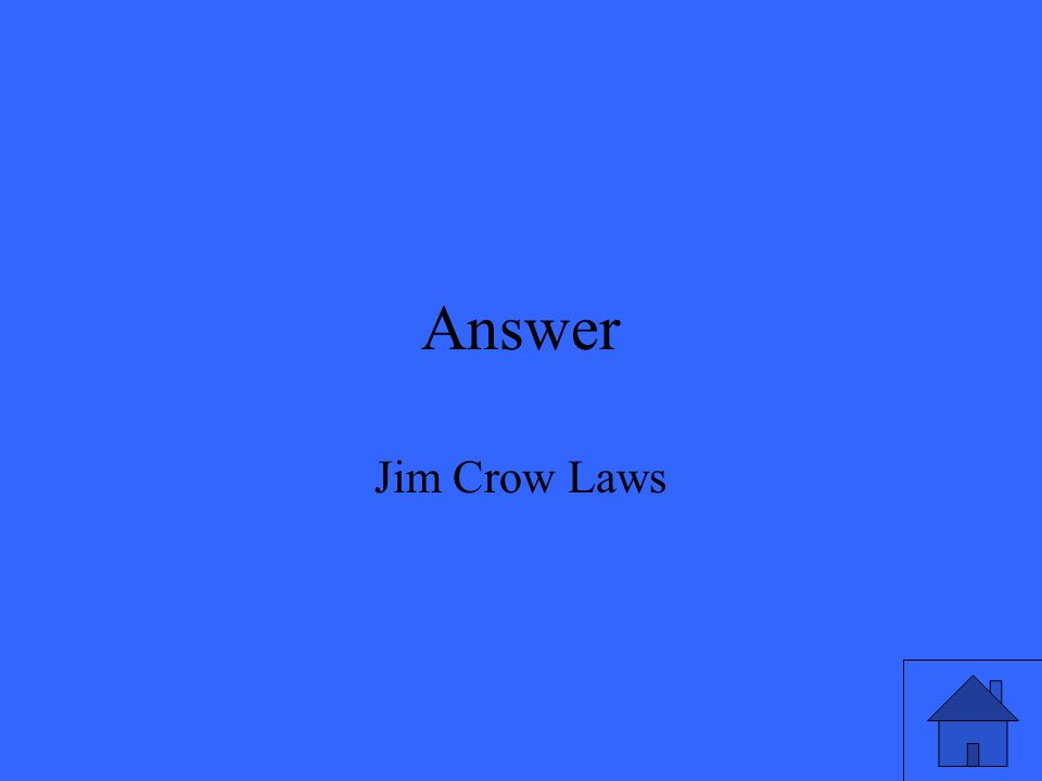 Answer Jim Crow Laws