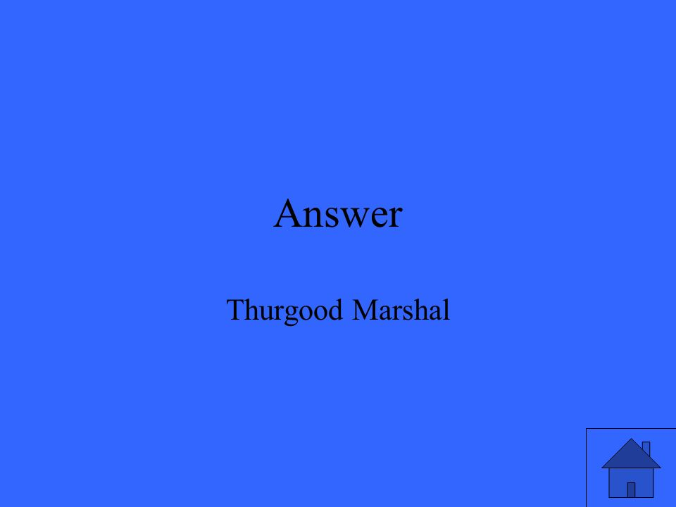 Answer Thurgood Marshal