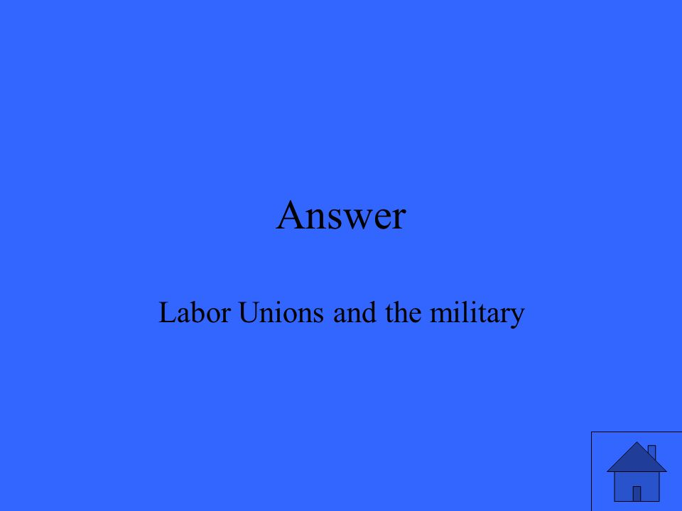 Answer Labor Unions and the military