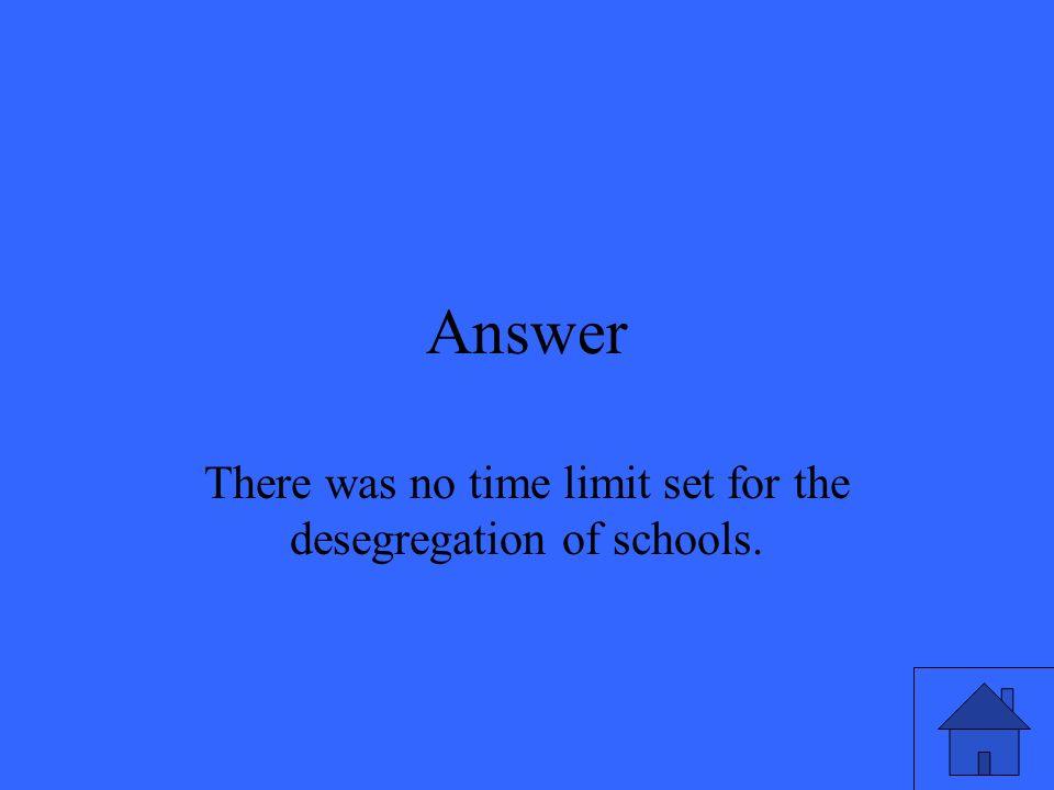 Answer There was no time limit set for the desegregation of schools.