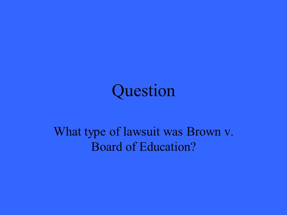 Question What type of lawsuit was Brown v. Board of Education?