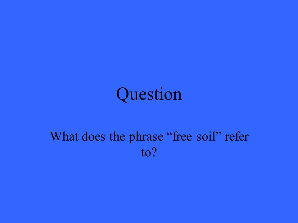 Question What does the phrase free soil refer to?