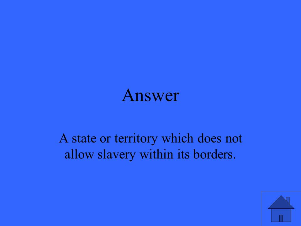 Answer A state or territory which does not allow slavery within its borders.
