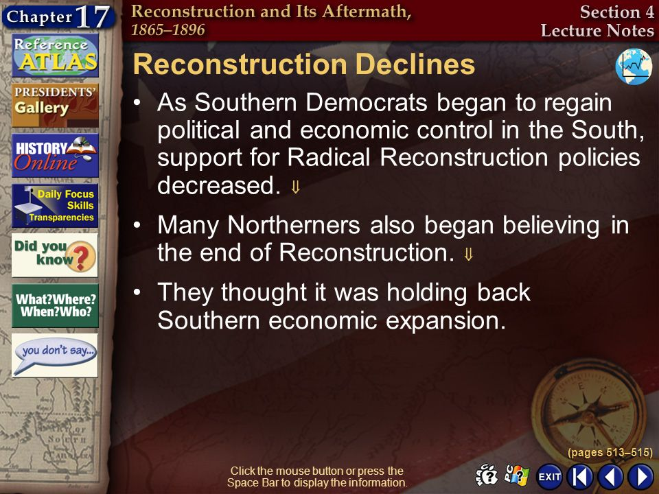 Section 4-5 Click the mouse button or press the Space Bar to display the information. Reconstruction Declines As Southern Democrats began to regain po