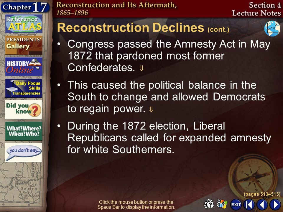 Section 4-7 Click the mouse button or press the Space Bar to display the information. Congress passed the Amnesty Act in May 1872 that pardoned most f