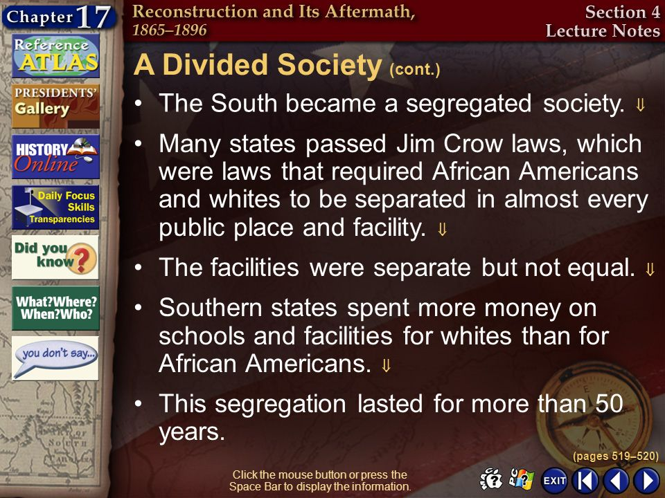 Section 4-27 Click the mouse button or press the Space Bar to display the information. The South became a segregated society. Many states passed Jim C