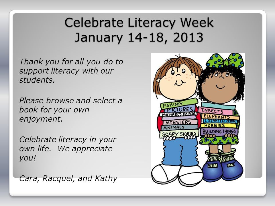 Celebrate Literacy Week January 14-18, 2013 Thank you for all you do to support literacy with our students.