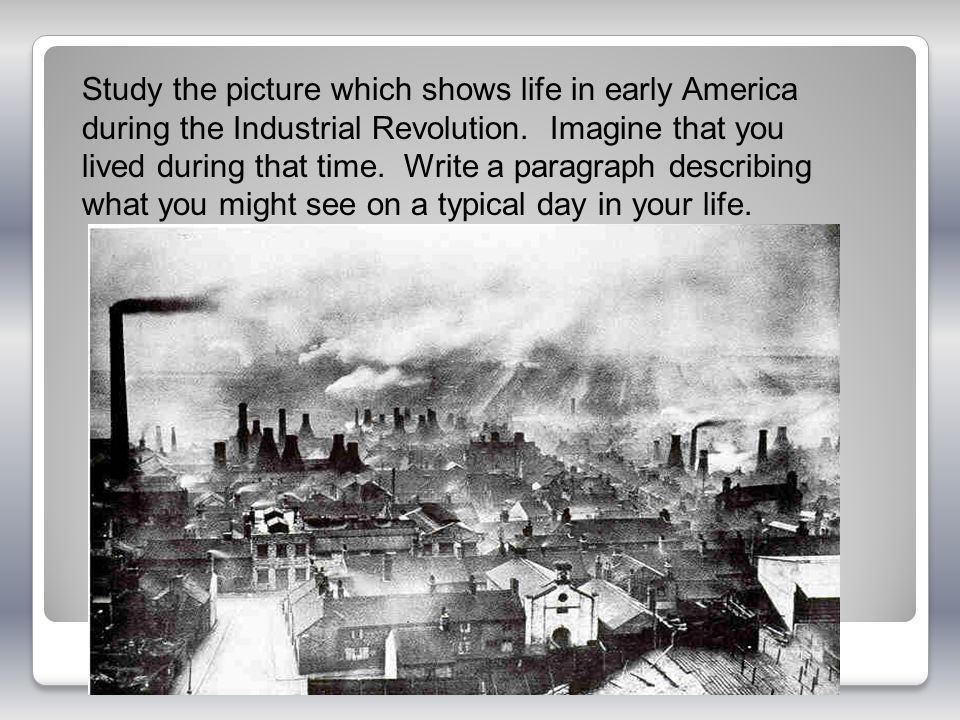 Study the picture which shows life in early America during the Industrial Revolution.