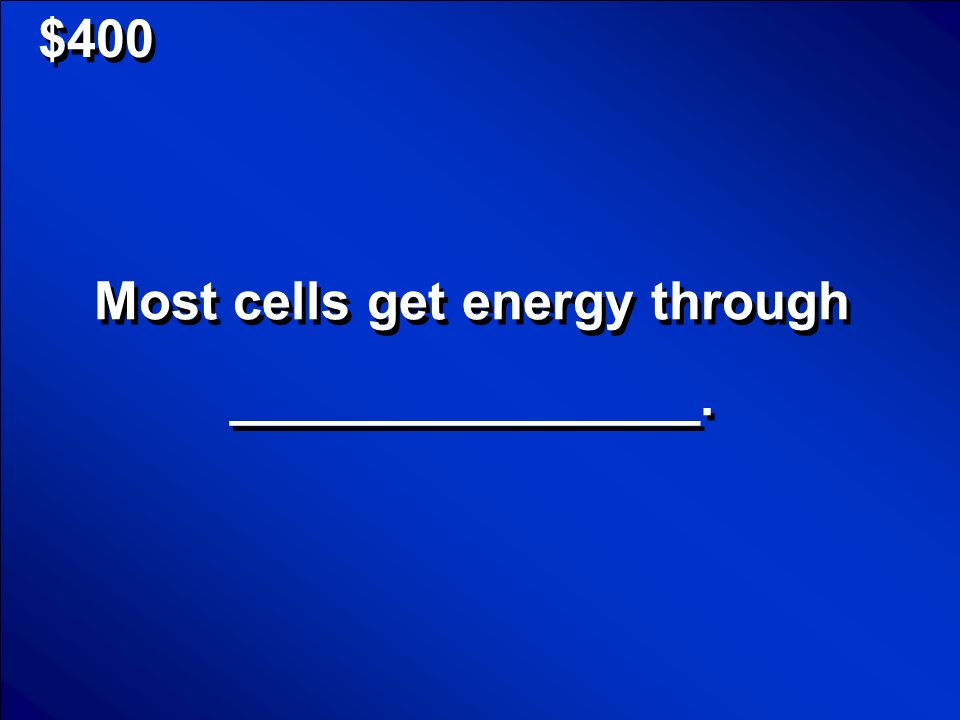 © Mark E. Damon - All Rights Reserved $200 What is a cell? Scores