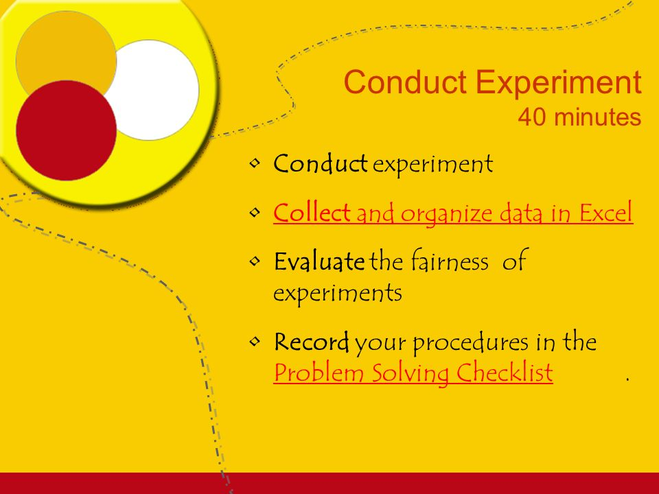 Design Experiment 20 minutes Plan the experiment you will conduct Record your procedures in the Problem Solving Checklist Problem Solving Checklist Collect the equipment and poppers.