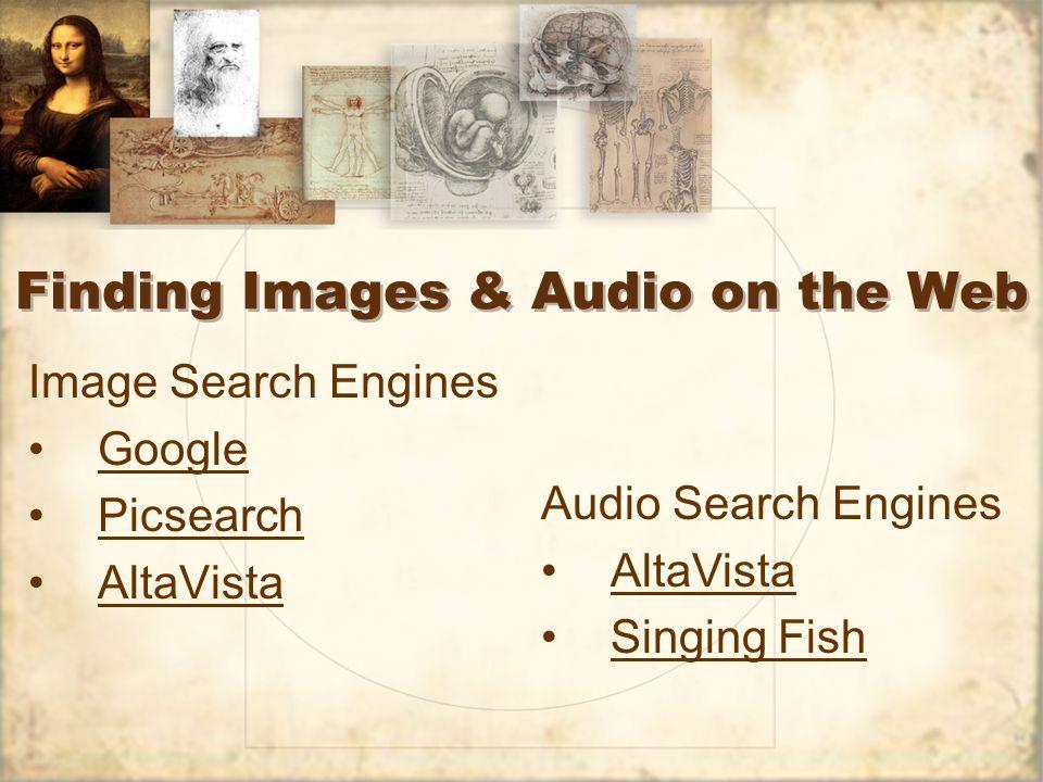 Finding Images & Audio on the Web Image Search Engines Google Picsearch AltaVista Image Search Engines Google Picsearch AltaVista Audio Search Engines AltaVista Singing Fish