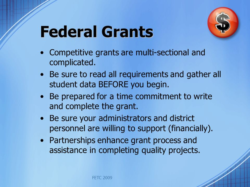 FETC 2009 Federal Grants Competitive grants are multi-sectional and complicated.
