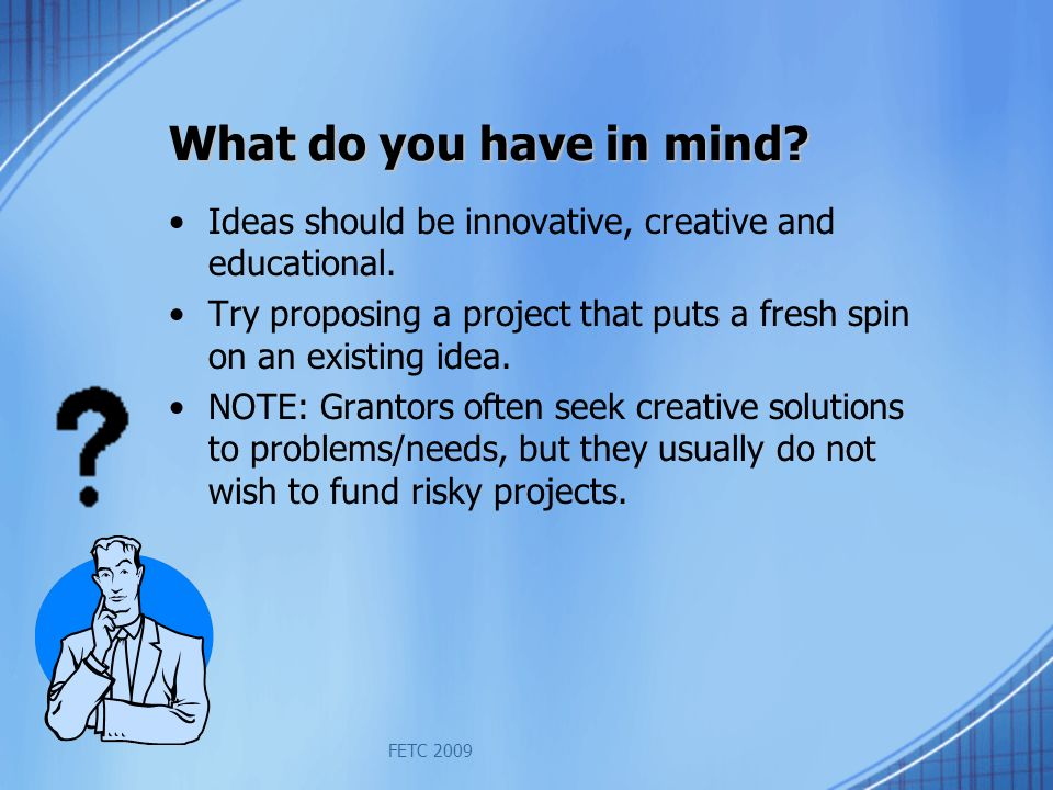 FETC 2009 What do you have in mind. Ideas should be innovative, creative and educational.