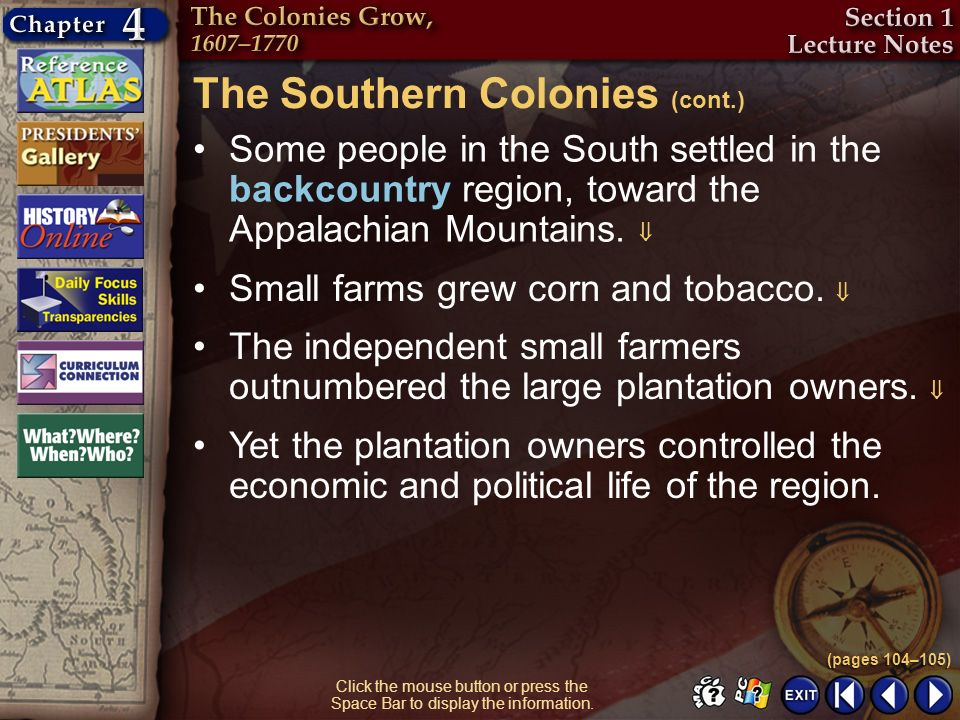 Section 1-18 Some people in the South settled in the backcountry region, toward the Appalachian Mountains. The Southern Colonies (cont.) (pages 104–10
