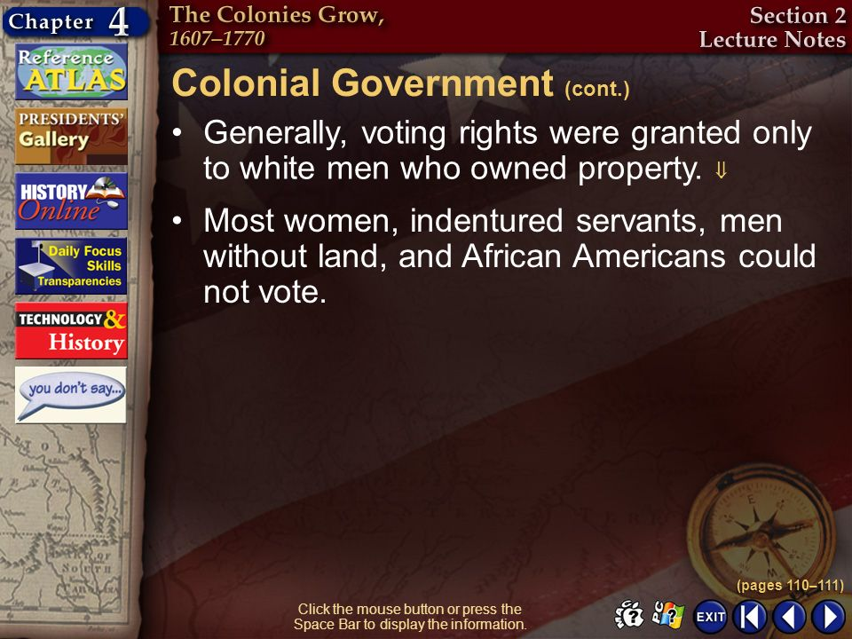 Section 2-13 Generally, voting rights were granted only to white men who owned property. Colonial Government (cont.) (pages 110–111) Click the mouse b