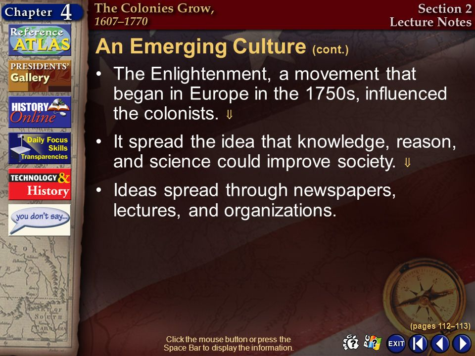 Section 2-19 The Enlightenment, a movement that began in Europe in the 1750s, influenced the colonists. An Emerging Culture (cont.) (pages 112–113) Cl