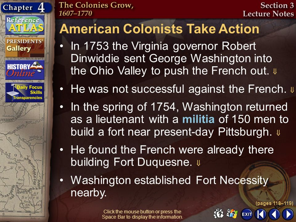 Section 3-9 Click the mouse button or press the Space Bar to display the information. American Colonists Take Action In 1753 the Virginia governor Rob