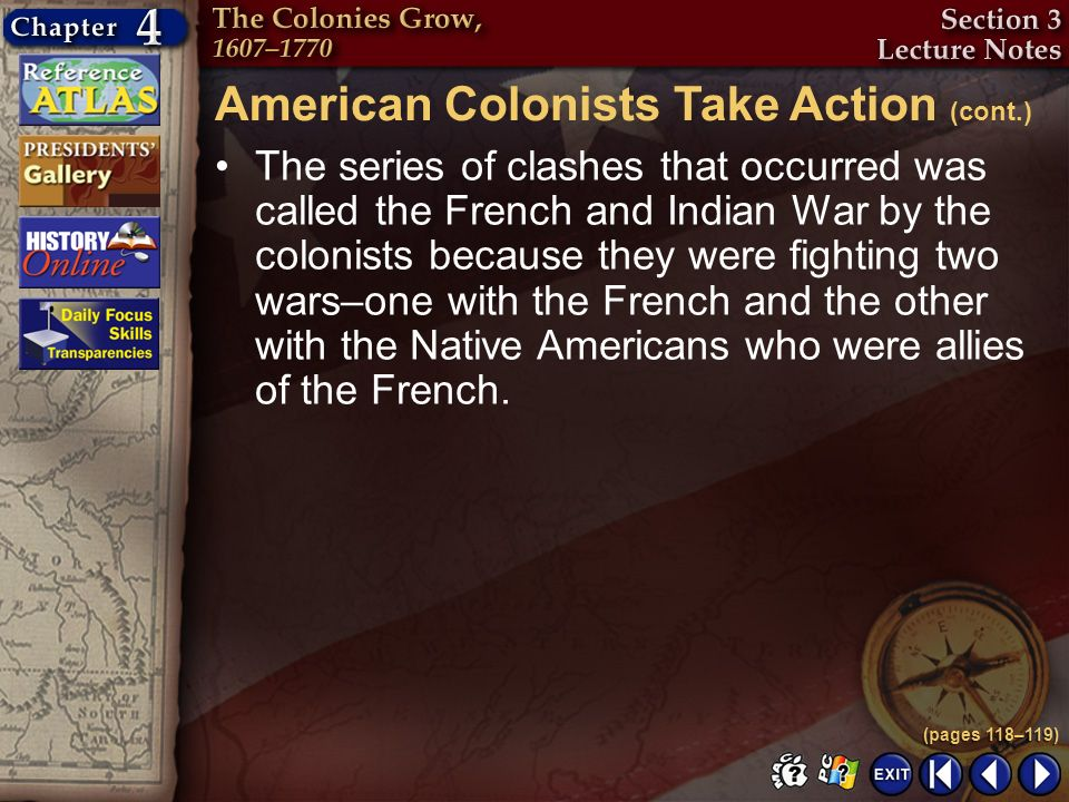 Section 3-11 The series of clashes that occurred was called the French and Indian War by the colonists because they were fighting two wars–one with th