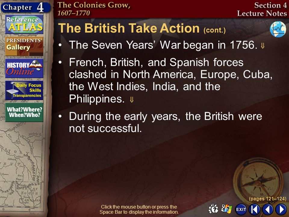 Section 4-7 Click the mouse button or press the Space Bar to display the information. The Seven Years War began in 1756. French, British, and Spanish