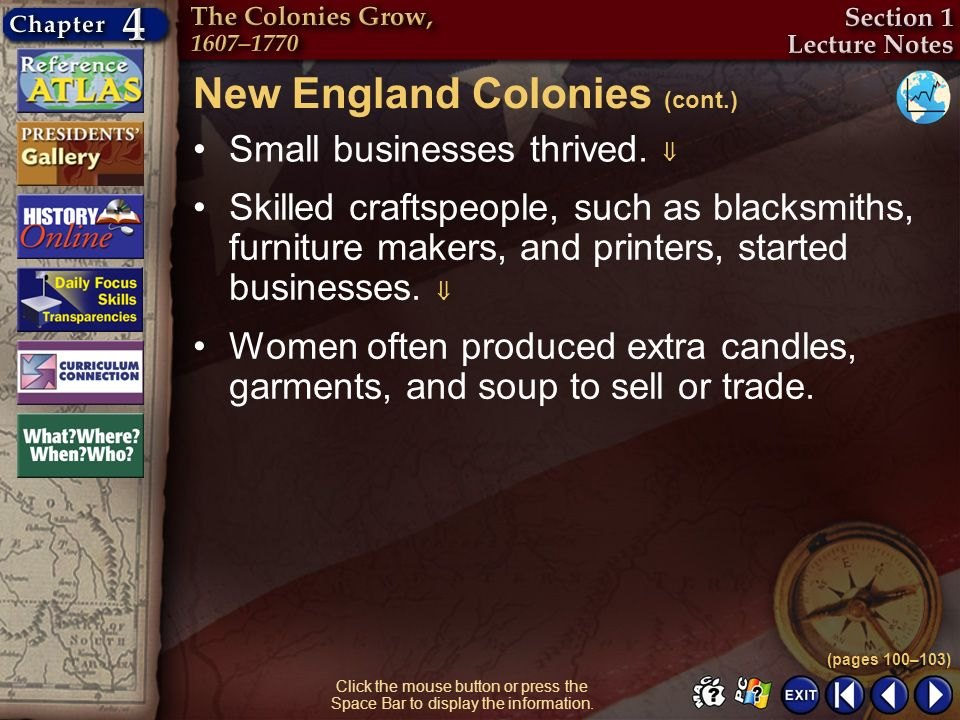 Section 1-8 Click the mouse button or press the Space Bar to display the information. New England Colonies (cont.) Small businesses thrived. Skilled c