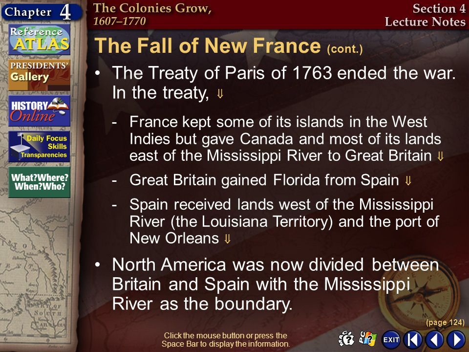 Section 4-11 Click the mouse button or press the Space Bar to display the information. The Treaty of Paris of 1763 ended the war. In the treaty, The F