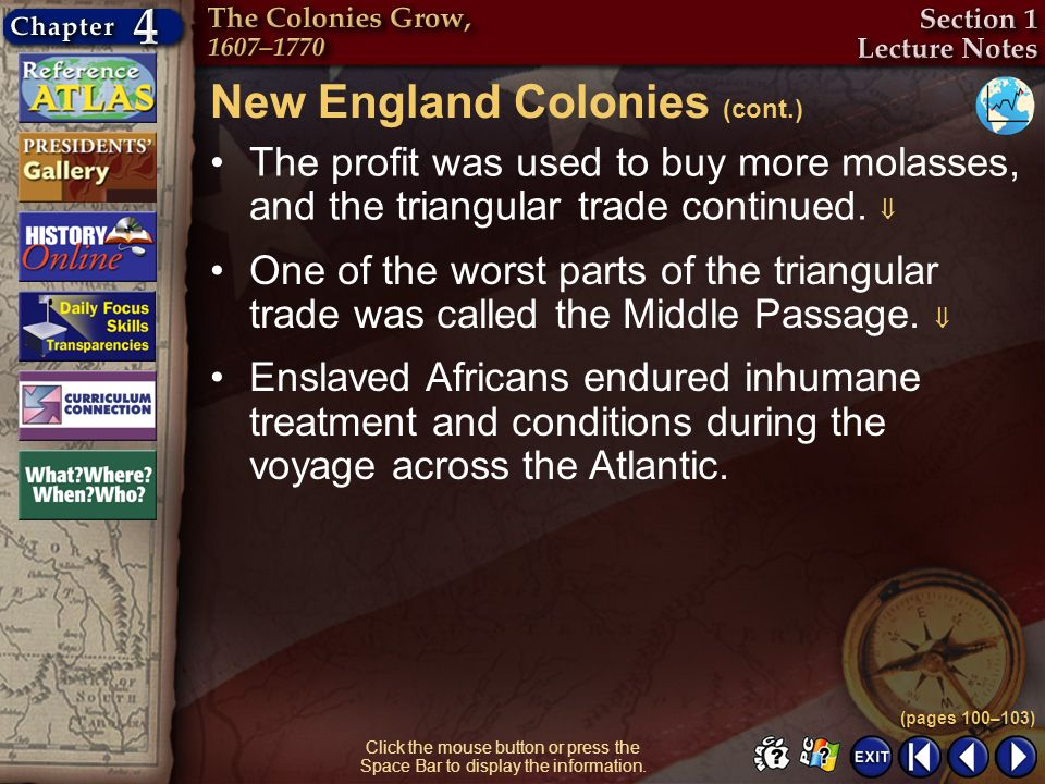 Section 1-11 The profit was used to buy more molasses, and the triangular trade continued. New England Colonies (cont.) (pages 100–103) Click the mous