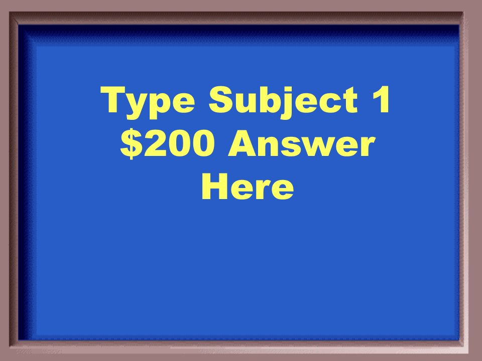 Type Subject 1 $100 Question Here