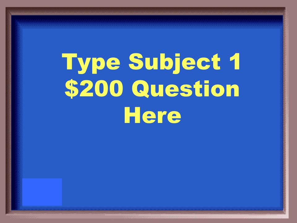 Type Subject 1 $200 Answer Here