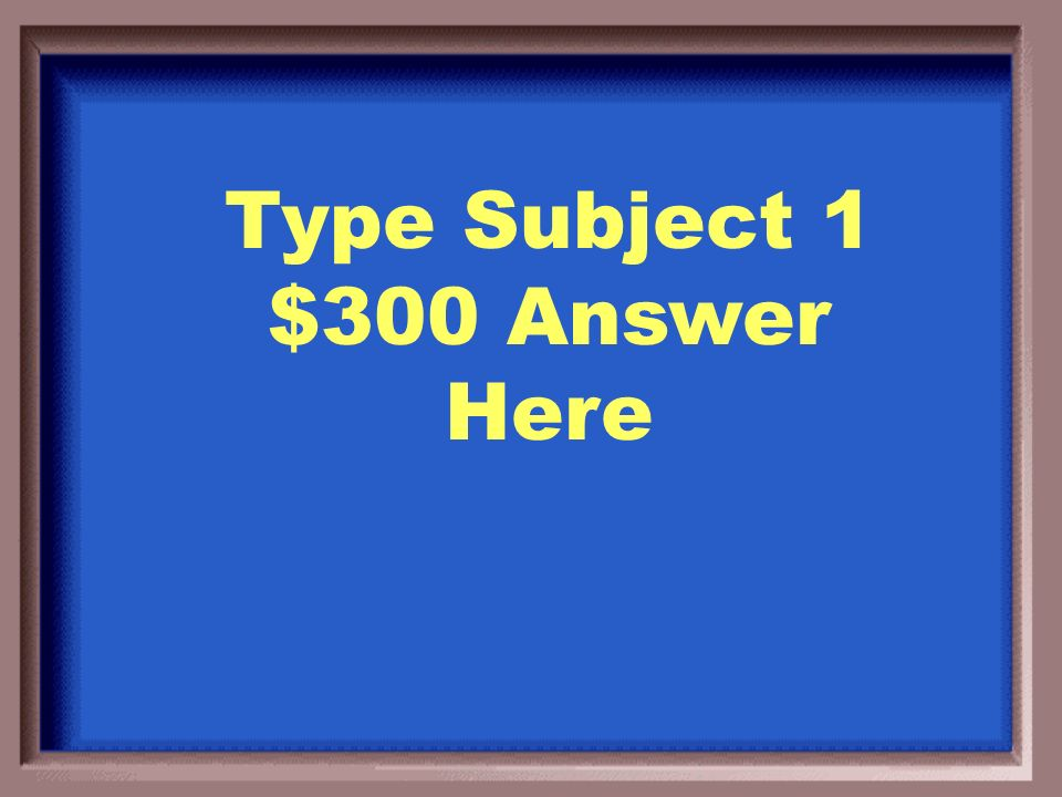 Type Subject 1 $200 Question Here