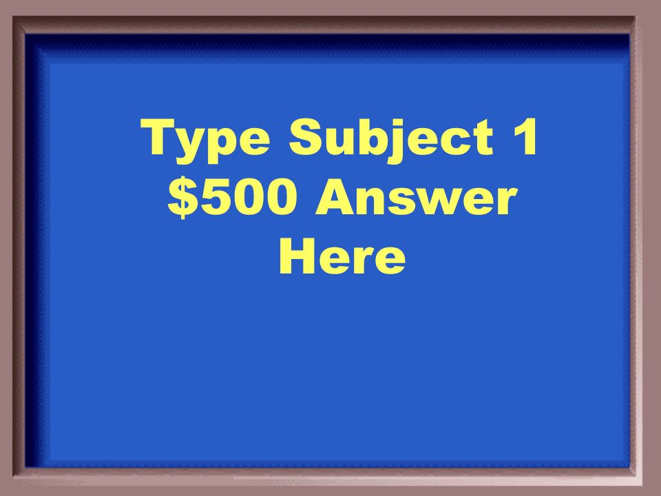 Type Subject 1 $400 Question Here
