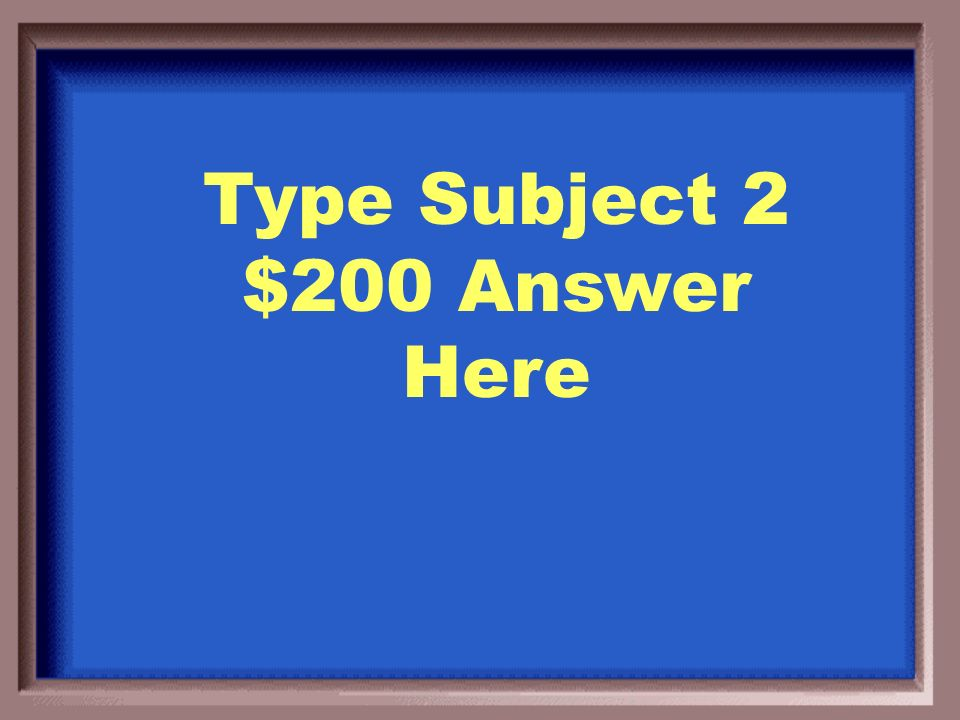 Type Subject 2 $100 Question Here