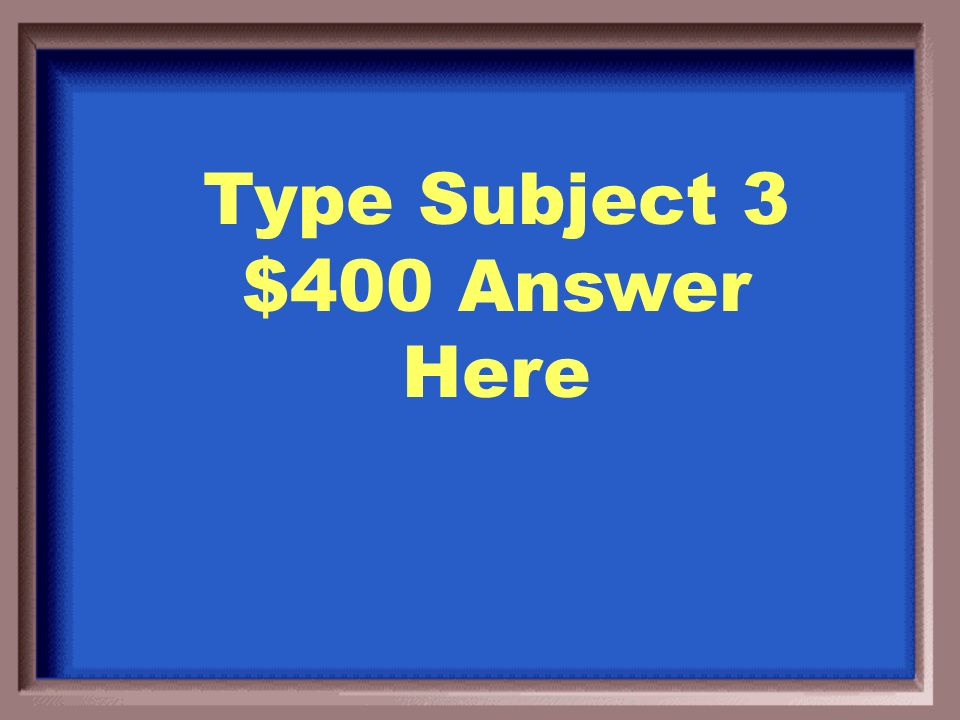 Type Subject 3 $300 Question Here