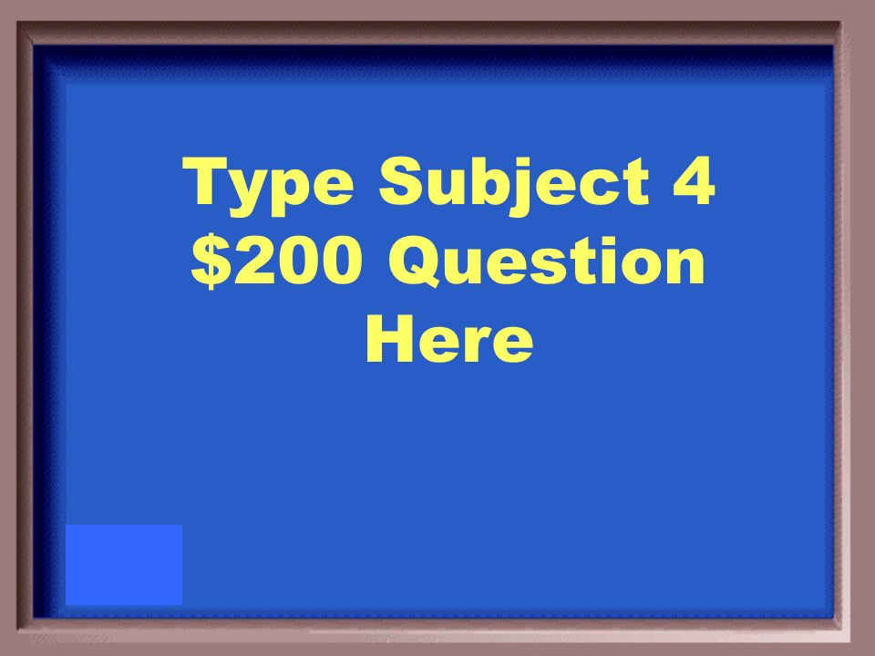 Type Subject 4 $200 Answer Here
