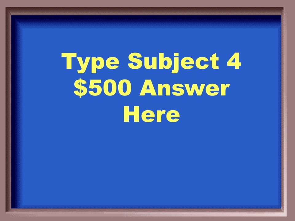 Type Subject 4 $400 Question Here