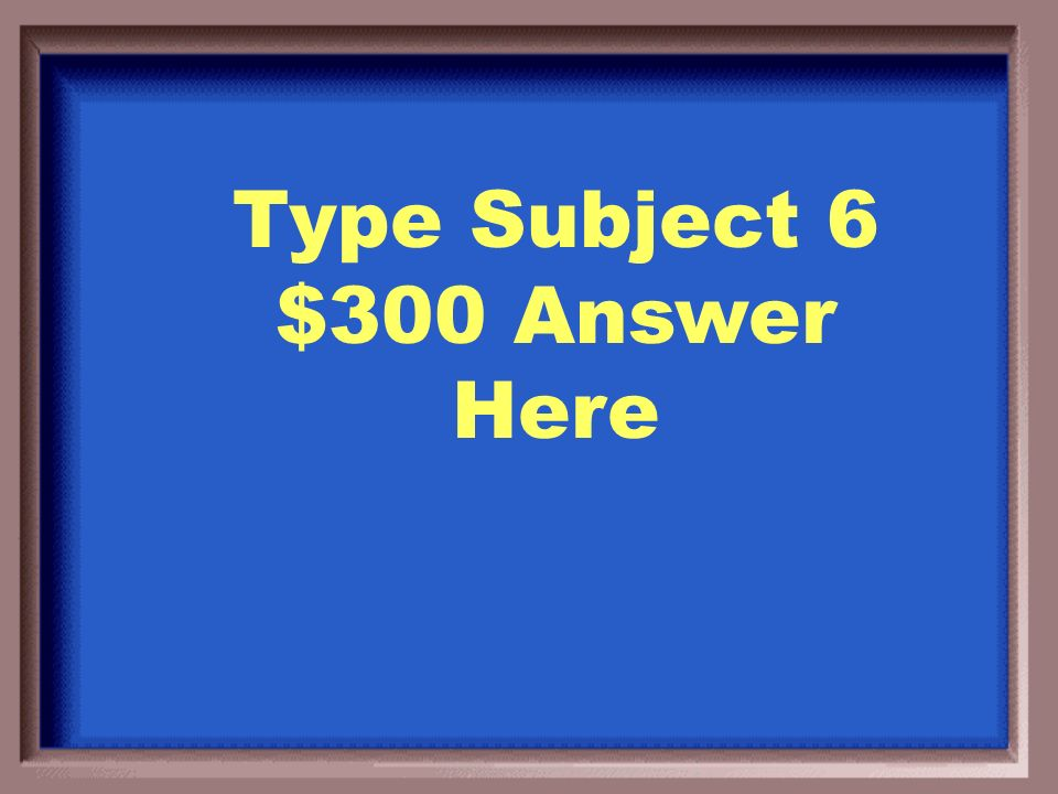Type Subject 6 $200 Question Here