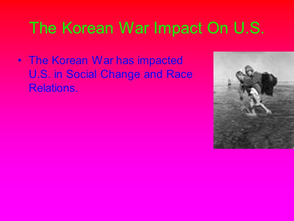The Korean War (cont.) The two sides started to negotiate the ending of the war in July 1951.