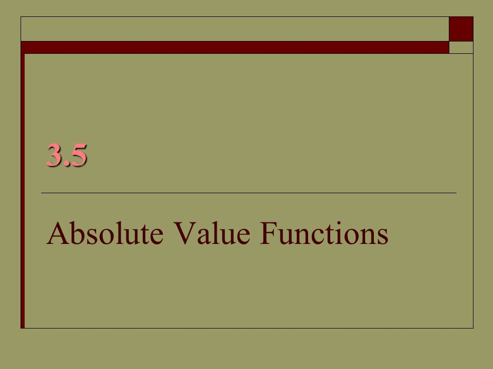 Absolute Value Function Has the form An absolute value functions has graph that forms a V