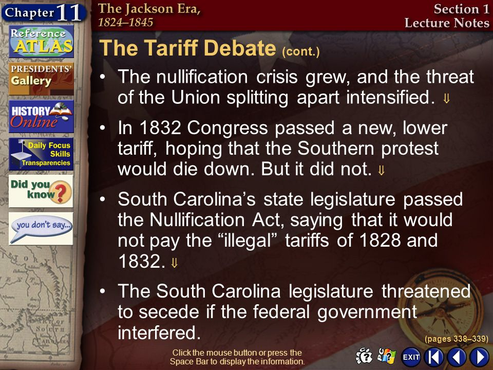 Section 1-25 Click the mouse button or press the Space Bar to display the information. The nullification crisis grew, and the threat of the Union spli