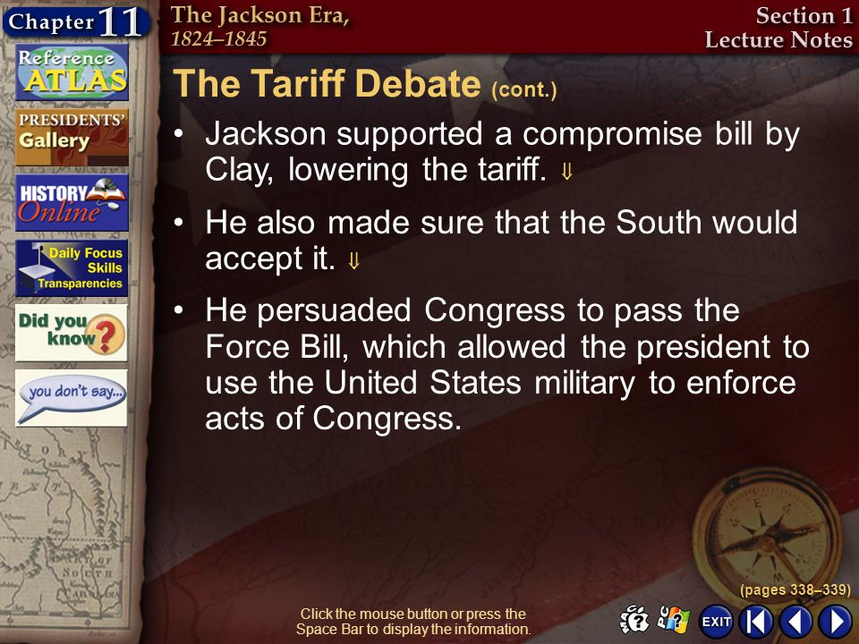 Section 1-26 Click the mouse button or press the Space Bar to display the information. Jackson supported a compromise bill by Clay, lowering the tarif