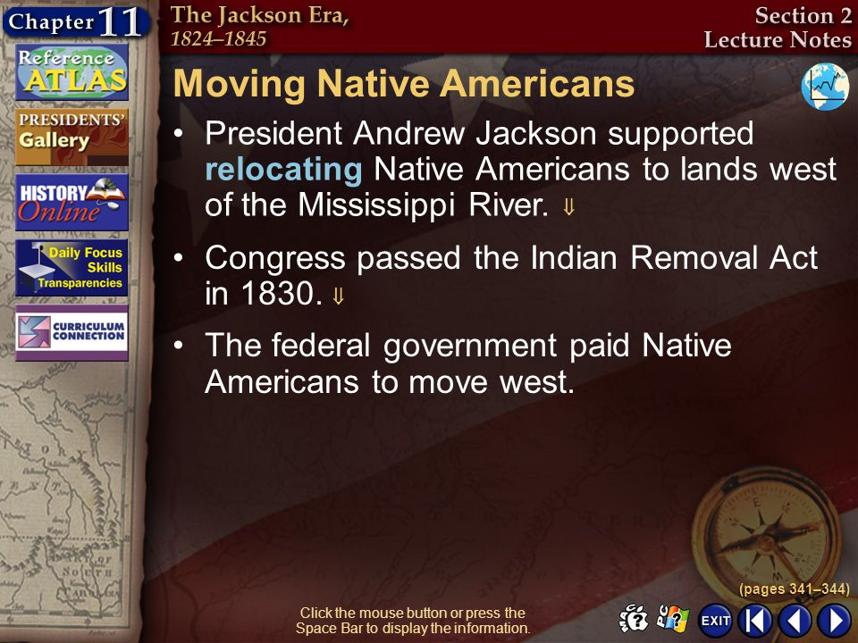 Section 2-5 Click the mouse button or press the Space Bar to display the information. Moving Native Americans President Andrew Jackson supported reloc