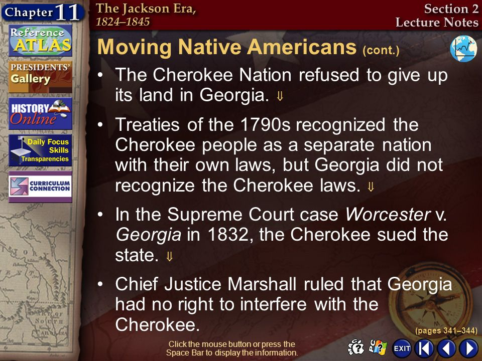 Section 2-7 Click the mouse button or press the Space Bar to display the information. The Cherokee Nation refused to give up its land in Georgia. Trea