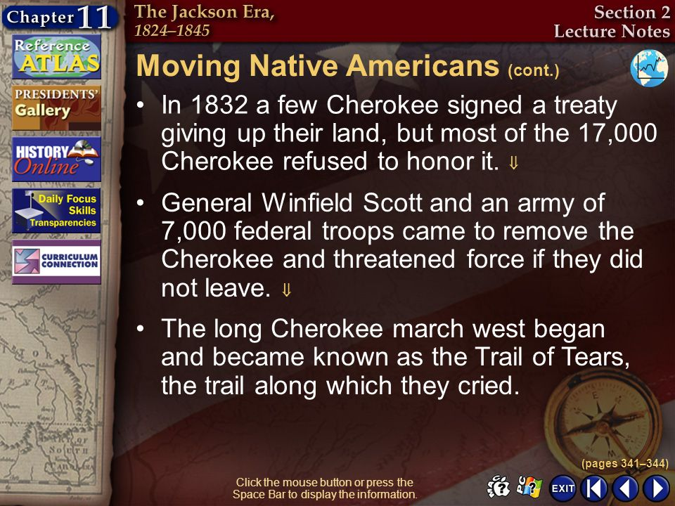 Section 2-9 Click the mouse button or press the Space Bar to display the information. In 1832 a few Cherokee signed a treaty giving up their land, but