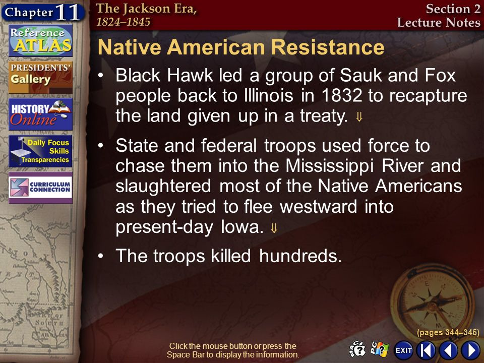 Section 2-11 Click the mouse button or press the Space Bar to display the information. Native American Resistance Black Hawk led a group of Sauk and F