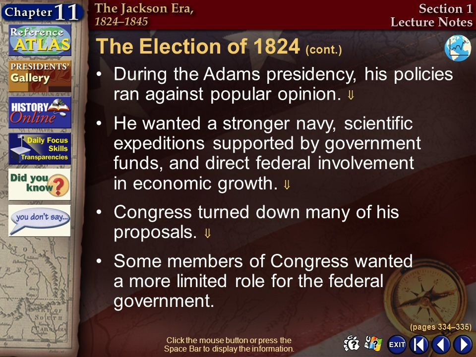 Section 1-7 Click the mouse button or press the Space Bar to display the information. The Election of 1824 (cont.) During the Adams presidency, his po