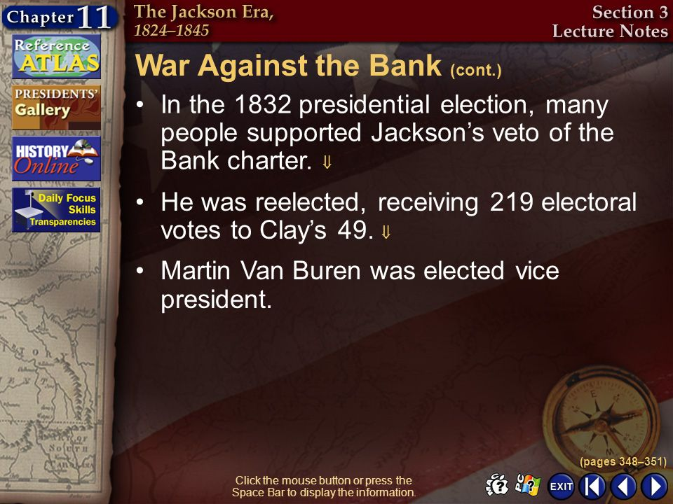 Section 3-7 Click the mouse button or press the Space Bar to display the information. In the 1832 presidential election, many people supported Jackson
