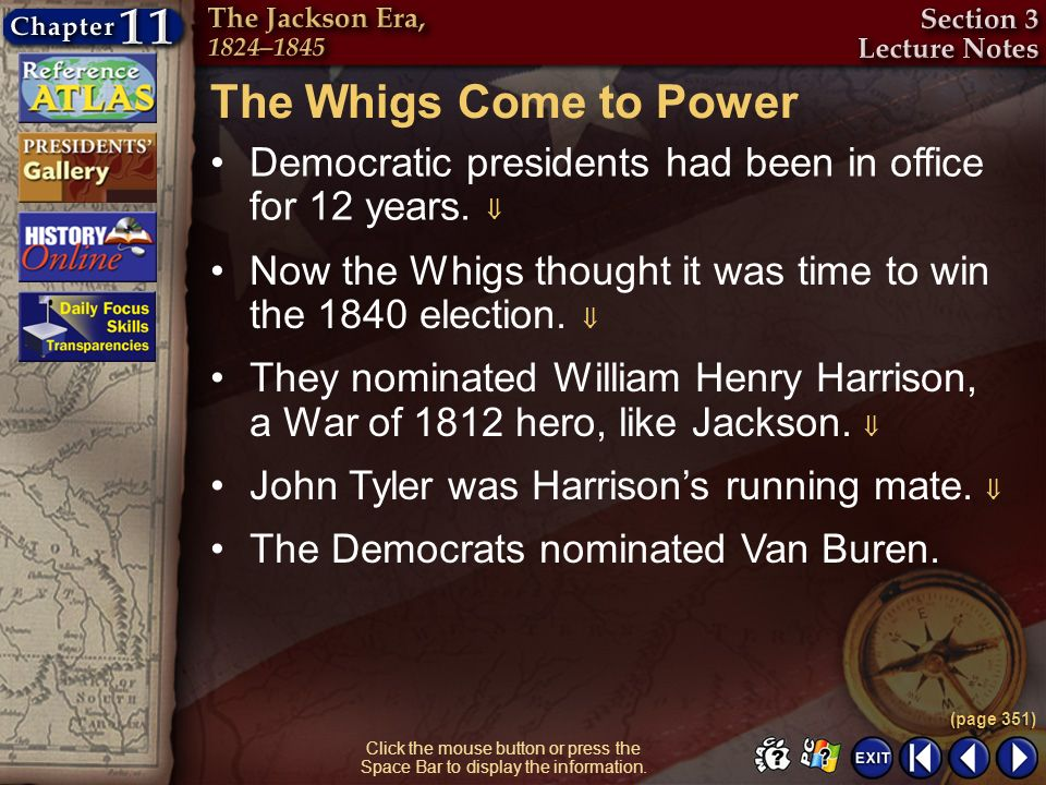 Section 3-15 Click the mouse button or press the Space Bar to display the information. The Whigs Come to Power Democratic presidents had been in offic